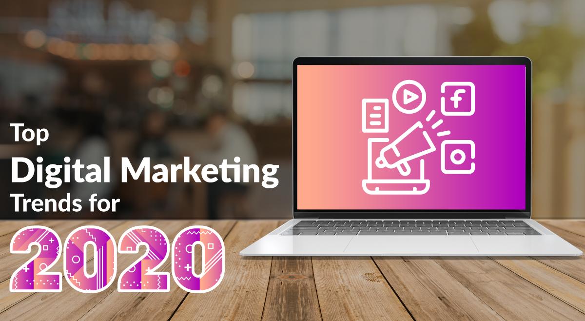 Top Digital Marketing Trends for 2020
